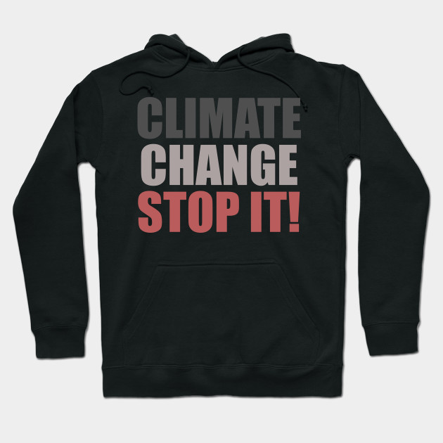 Climate change, stop it! Slogan | Save the Earth Hoodie
