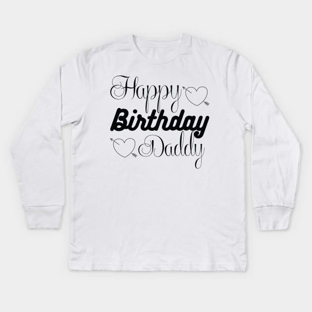 Birthday Tshirt Happy Daddy T Shirt Kids Long Sleeve