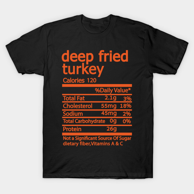 Deep Fried Turkey Nutrition Facts Thanksgiving Thanksgiving Day T-Shirt