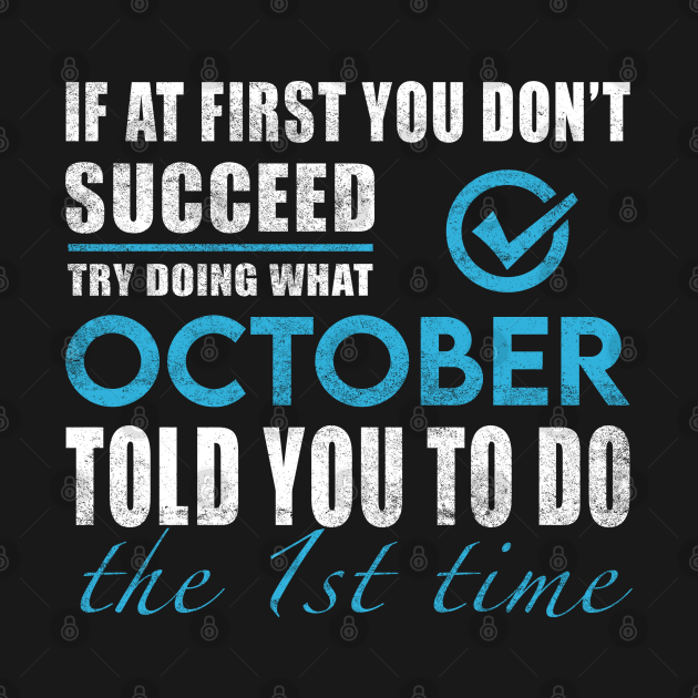 October Name T Shirt - Try Doing What October Told You The 1st Time Name Gift Item Tee