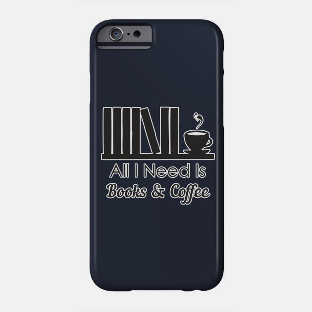 All I Need Is Books And Coffee Funny Design Art Great Gift Phone Case