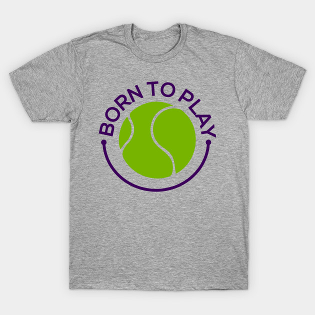 Because a Ball is Born to Play T-Shirt