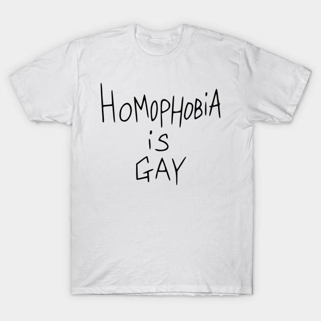 homophobia-is-gay-t-shirt