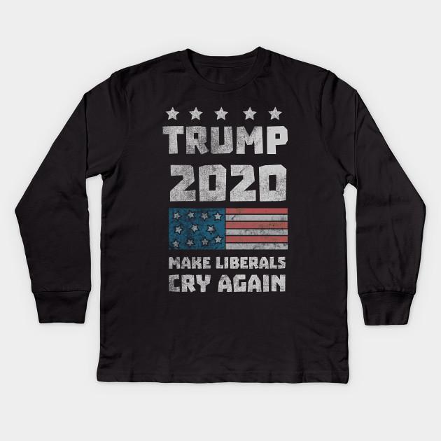 d6340c522 Trump 2020 Make Liberals Cry Again T-Shirt Political President Elections  Vote Republicans Gift Tee Tshirt Kids Long Sleeve T-Shirt