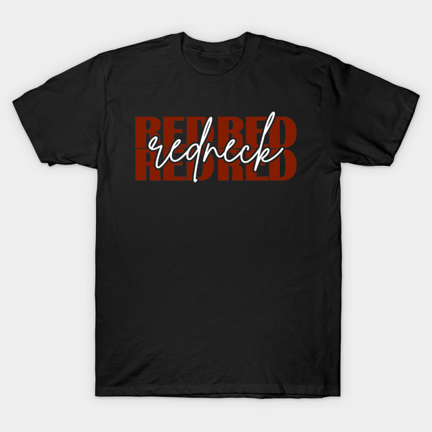 Redneck Red Red Red Red Redneck Country Music T-Shirt