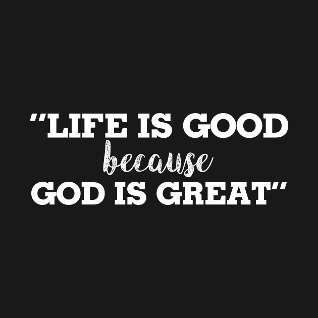 new style f1e09 6f2c5 ... Life Is Good Because God Is Great T Shirt