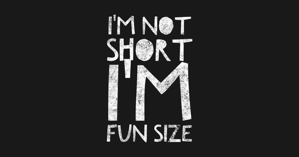 1ecca2233 I'm not short I'm fun size - Im Not Short Im Fun Size - T-Shirt ...