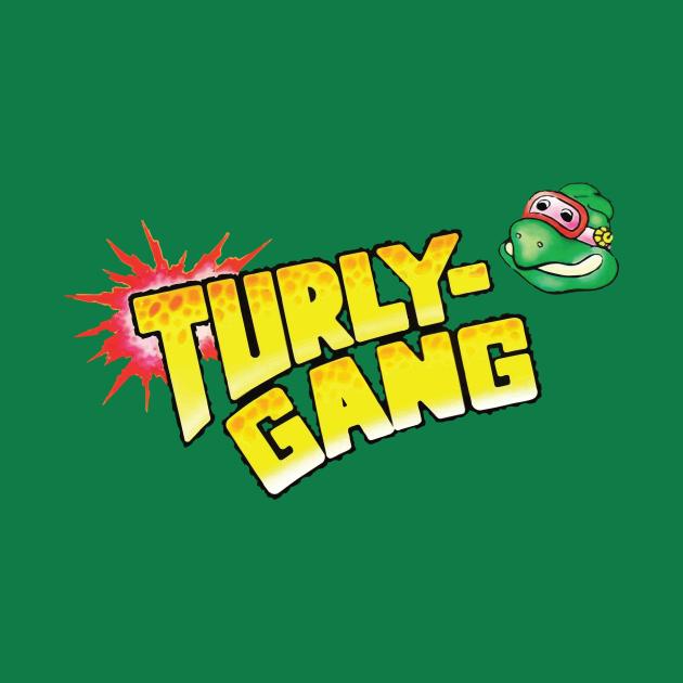 TURLY GANG!