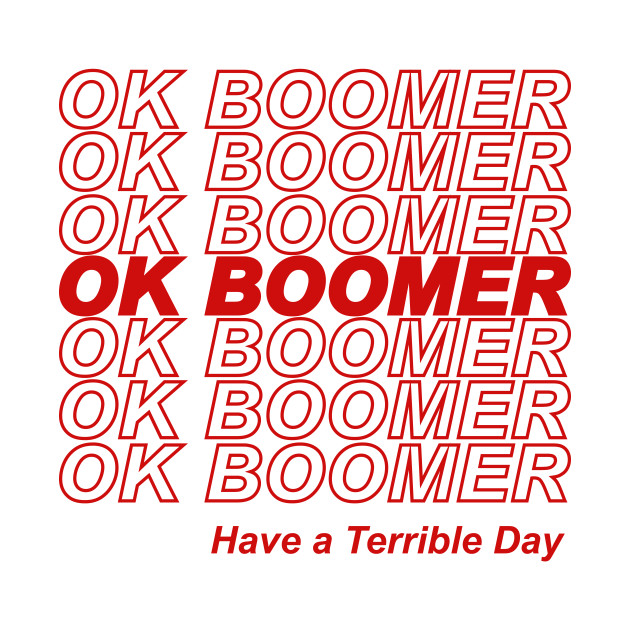 OK BOOMER Have a Terrible Day