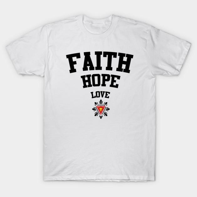 c1f5e8e0f7df Faith Hope Love - Faith Hope Love - T-Shirt | TeePublic