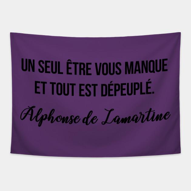 Un Seul Etre Vous Manque Et Tout Est Depeuple Alphonse De Lamartine Alphonse De Lamartine Quote Tapestry Teepublic