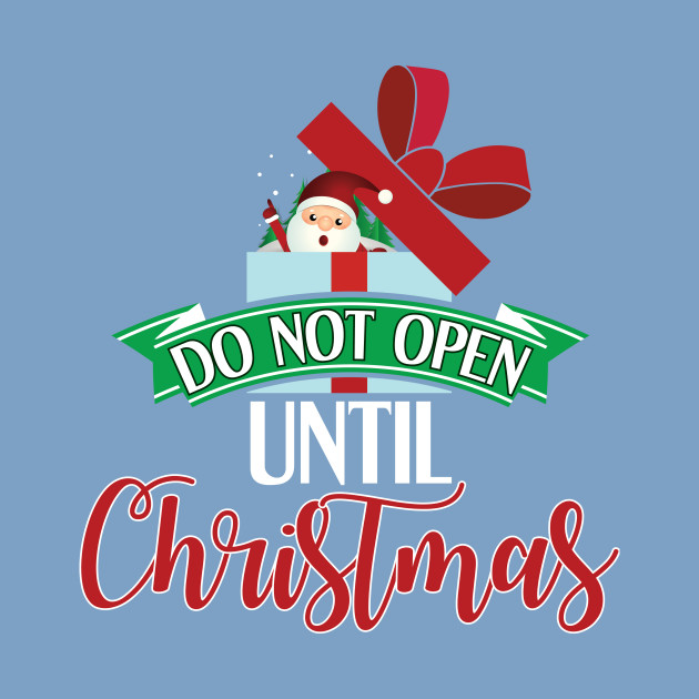 Dont Open Till Christmas.Do Not Open Until Christmas Funny Holiday