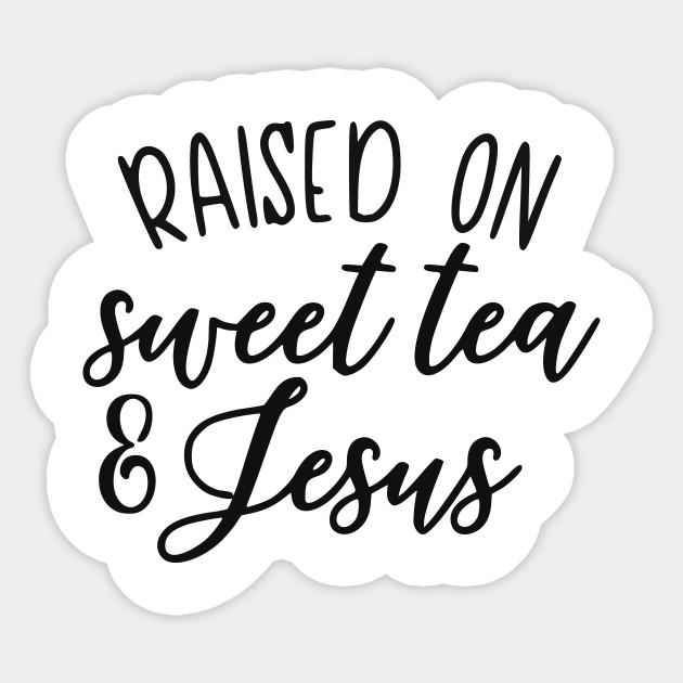 e68934029 Raised on Sweet Tea and Jesus - Jesus Christ - Sticker