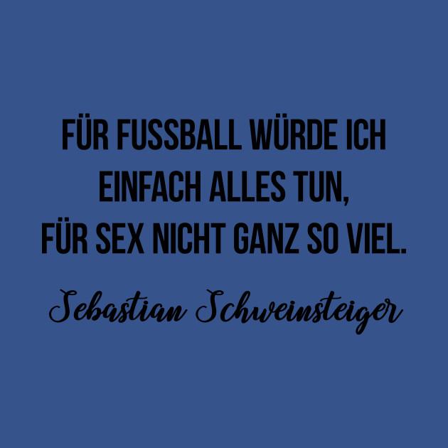 Fur Fussball Wurde Ich Einfach Alles Tun Fur Sex Nicht Ganz So Viel Sebastian Schweinsteiger
