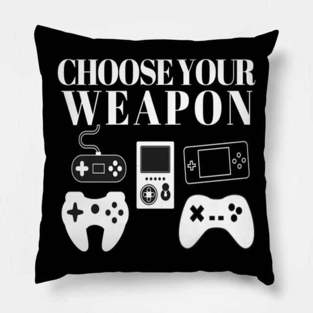 CHOOSE YOUR WEAPON TEE GAMER NERD Pillow
