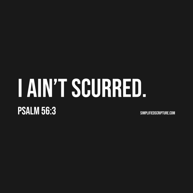 I Ain't Scurred. (Psalm 56:3)