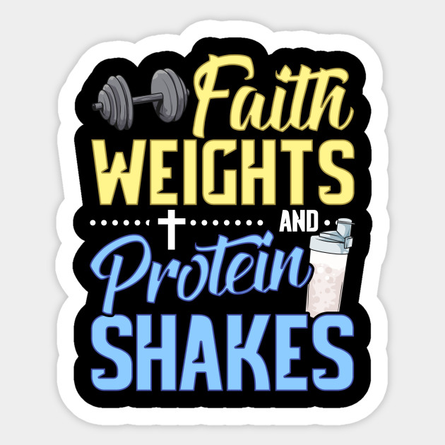 Funny Faith Weights And Protein Shakes Gym Workout Faith Weights And Protein Shakes Pegatina Teepublic Mx