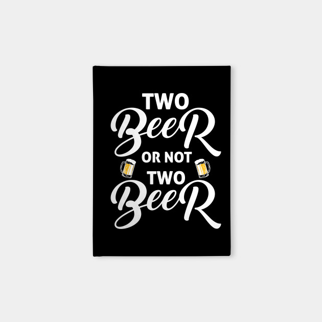 Two beer or not two beer funny drinking quotes