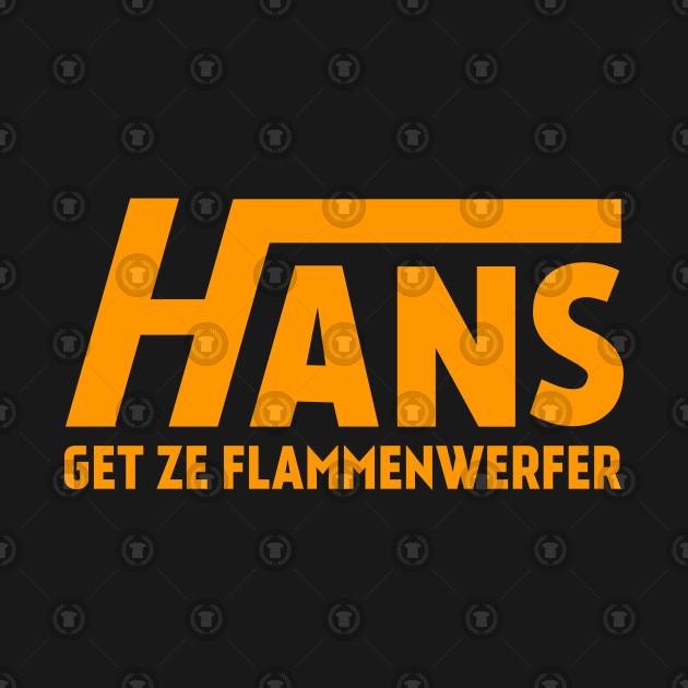 Hans Get Ze Flammenwerfer