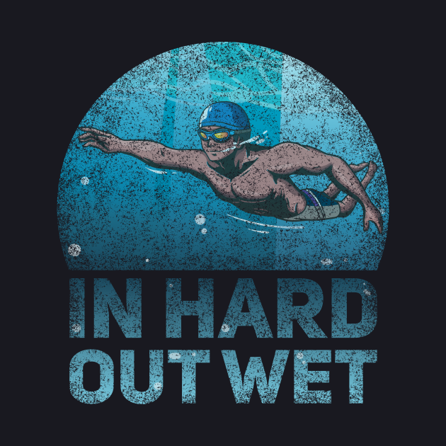 In Hard Out Wet Funny Swimmer Quote