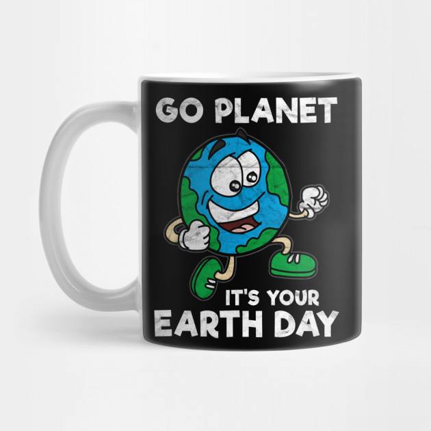 EARTH DAY-Go Planet It's Your Earth Day Mug