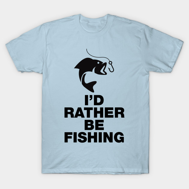 I\'d Rather Be Fishing Funny Sayings Quotes