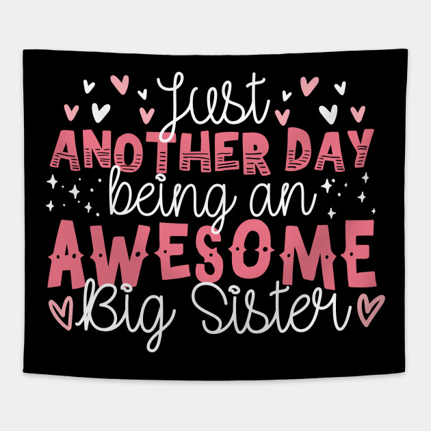cf650c8042 Just Another Day Being An Awesome Big Sister - Big Sister - Tapestry ...