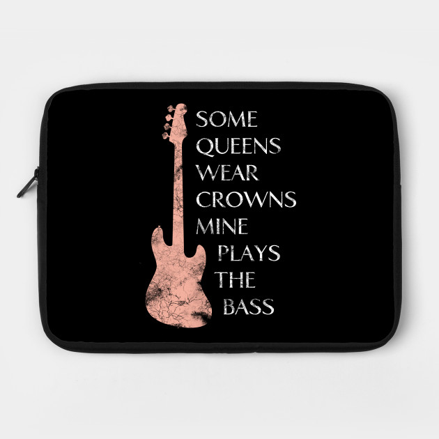 Some Queens Wear Crowns Mine Plays The Bass
