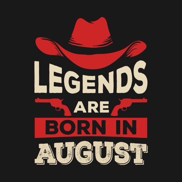 Legends are Born in August Birthday Gift with Cowboy Hat