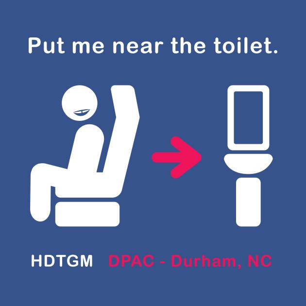 Put Me Near The Toilet