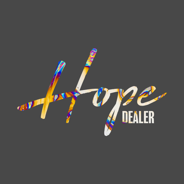 Hope Dealer Hope Dealer T Shirt Teepublic