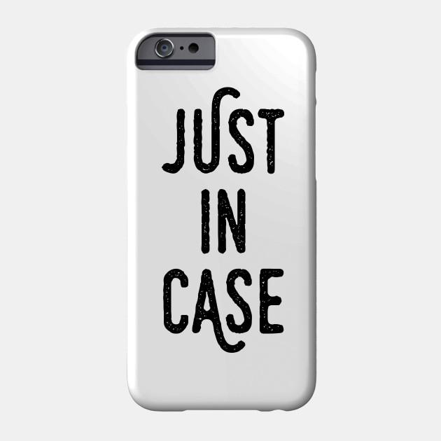 Just In Case! (Phone Case)