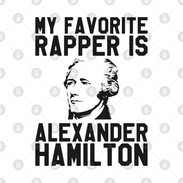 My Favorite Rapper is Alexander Hamilton - Hamilton