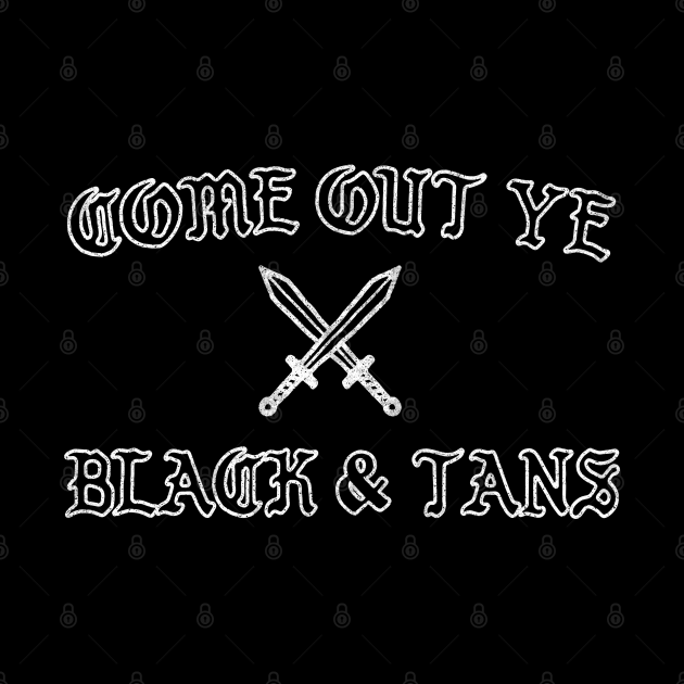 Come Out Ye Black & Tans!