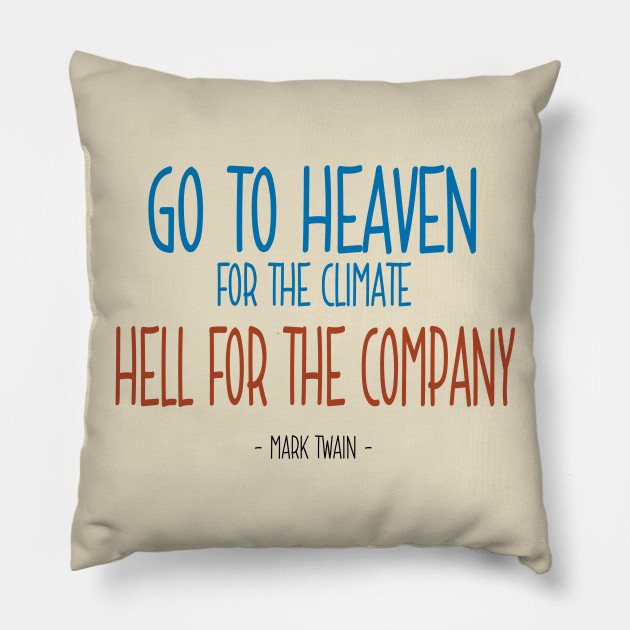 Heaven And Hell Quote Mark Twain Mark Twain Quote Pillow