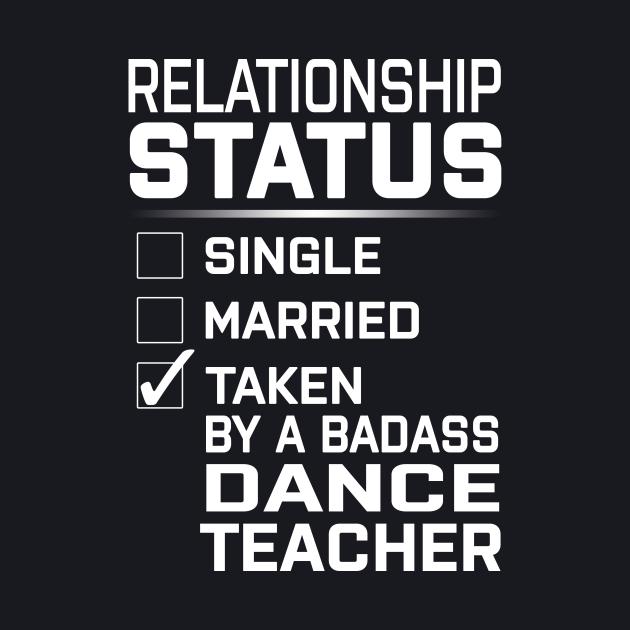 Relationship Status Taken BADASS Dance Teacher