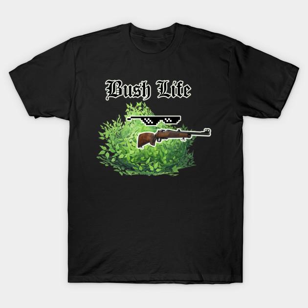 Fortnite Funny Bush Life Quote Fortnite Bush Life T Shirt
