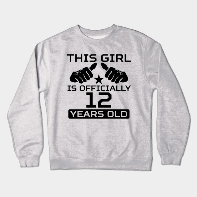 5fd93f2f38d6 This Girl Is Officially 12 Years Old - Birthday - Crewneck ...