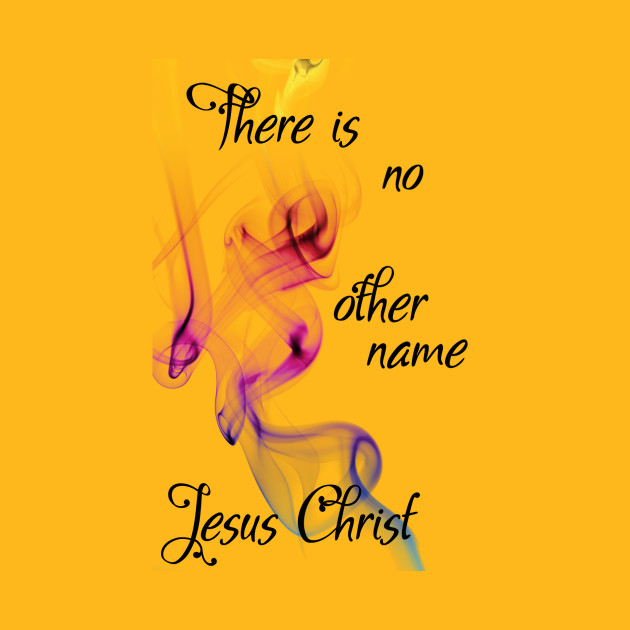 There is no other Name Jesus Christ\' Hillsong lyric WEAR YOUR ...