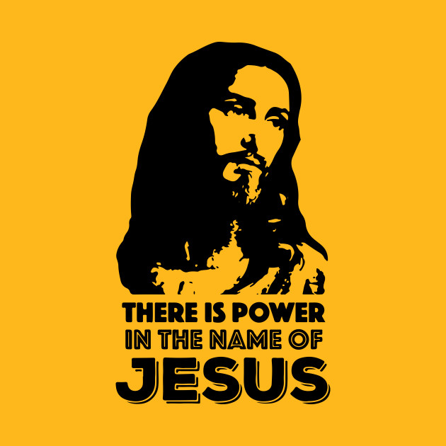 Power in Jesus - Jesus Christ - T-Shirt | TeePublic