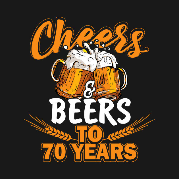 49bd1cc3c3eaa Cheers Beers 70 Years Shirt - Birthday