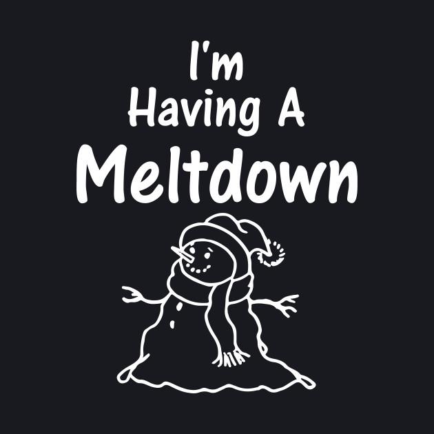 I'm Having a Meltdown Snowman Winter Holiday T-Shirt