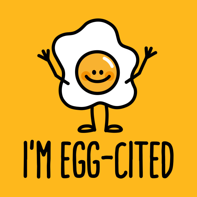I'm EGG-cited