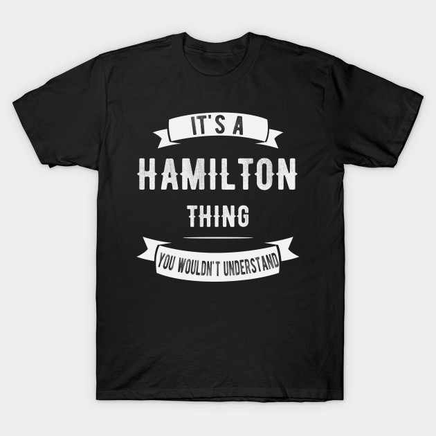 You Wouldnt Understand Its A Hamilton Thing