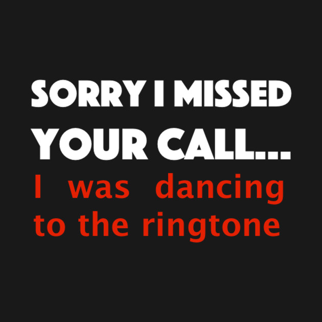 Missed call - Too Busy Dancing
