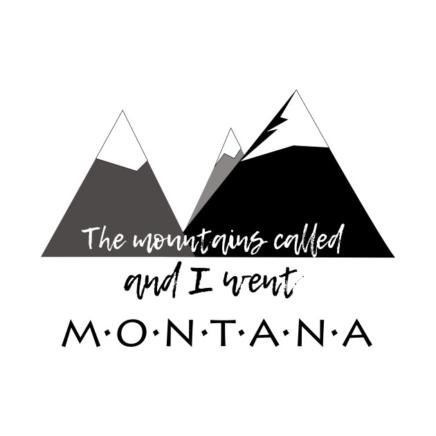 The Mountains Called, And I Went - Montana