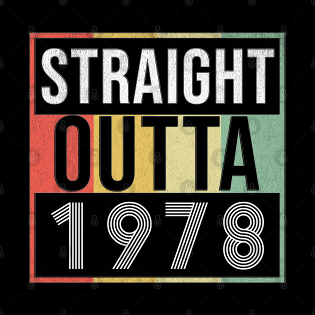 Straight Outta 1978 - Born In 1978