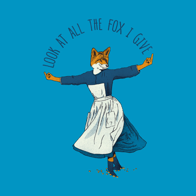 Look At All The Fox I Give - I