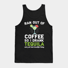 a44e759c1c90 Ran Out Of Coffee So I Drank Tequila Tank Top