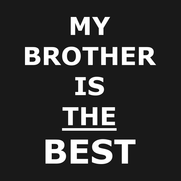 My Brother Is The Best Brother T Shirt Teepublic